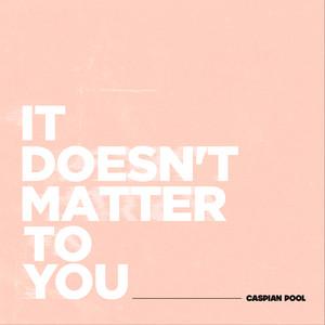 Caspian Pool - It Doesn't Matter To You
