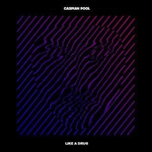 Caspian Pool - Like A Drug