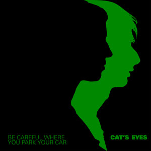 Cat's Eyes - Be Careful Where You Park Your Car