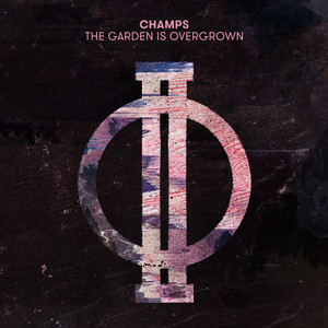 Champs - The Garden Is Overgrown