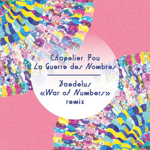 Chapelier Fou - La Guerre Des Nombres (daedelus « war Of The Numbers » Remix)