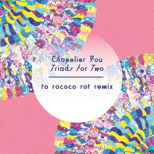 Chapelier Fou - Triads For Two (to Rococo Rot Remix)