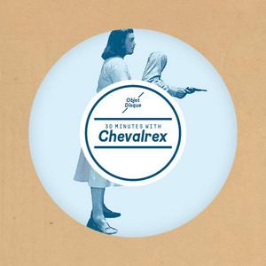 Chevalrex - 30 Minutes With Chevalrex