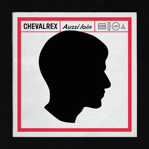 Chevalrex - Aussi Loin