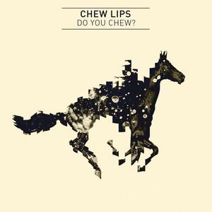 Chew Lips - Do You Chew?