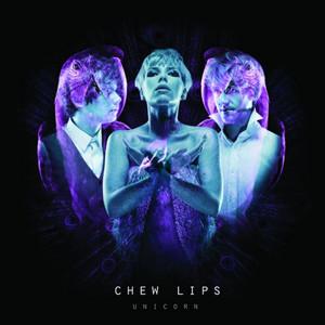 Chew Lips - Unicorn