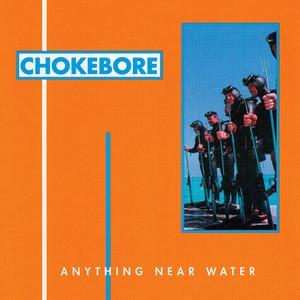 Chokebore - Anything Near Water