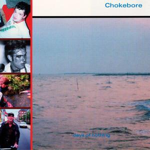Chokebore - Days Of Nothing