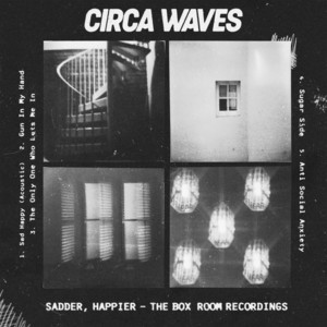 Circa Waves - Sadder, Happier – The Box Room Recordings