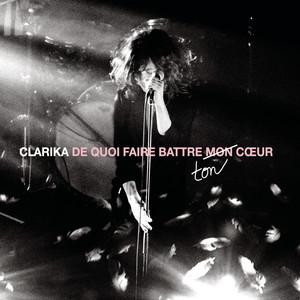 Clarika - De Quoi Faire Battre Ton Coeur (live)