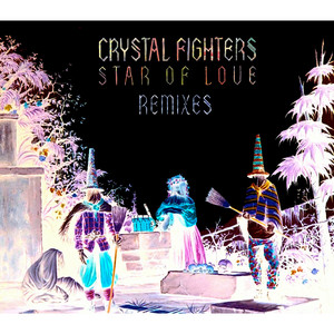 Crystal Fighters - Star Of Love (remixes)