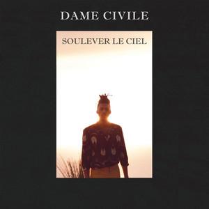 Dame Civile - Soulever Le Ciel
