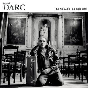 Daniel Darc - La Taille De Mon Ame
