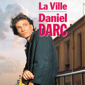 Daniel Darc - La Ville / Joyeux Non-anniversaire