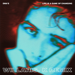 DMA'S - Life Is A Game Of Changing (willaris. K Remix)