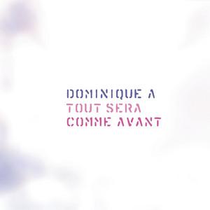 Dominique A - Tout Sera Comme Avant – Edition Spéciale