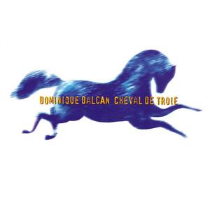 Dominique Dalcan - Cheval De Troie