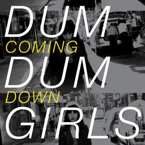 Dum Dum Girls - Coming Down
