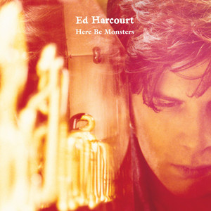 Ed Harcourt - Here Be Monsters