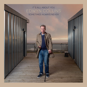 Edwyn Collins - It's All About You / Sometimes Always Never (from « sometimes…