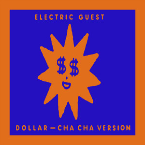 Electric Guest - Dollar (cha Cha Version)