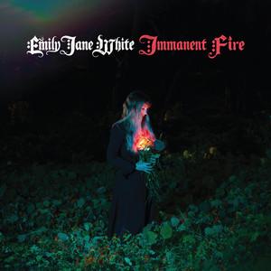 Emily Jane White - Immanent Fire