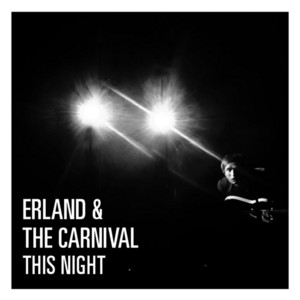 Erland & the Carnival - This Night