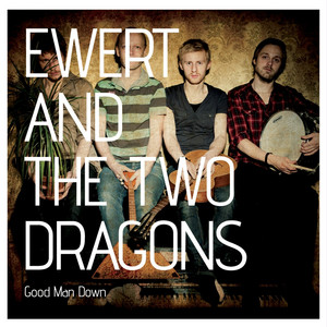 Ewert And The Two Dragons - Good Man Down