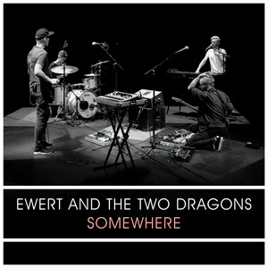 Ewert And The Two Dragons - Somewhere
