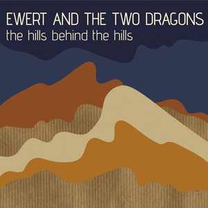 Ewert And The Two Dragons - The Hills Behind The Hills