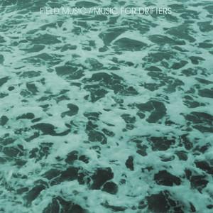 Field Music - Music For Drifters