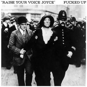 Fucked Up - Raise Your Voice Joyce / Taken