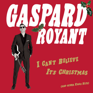 Gaspard Royant - I Can't Believe It's Christmas (and Other Xmas Hits)
