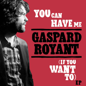 Gaspard Royant - You Can Have Me (if You Want To) – Ep