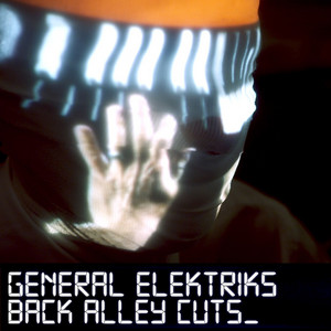 General Elektriks - Back Alley Cuts