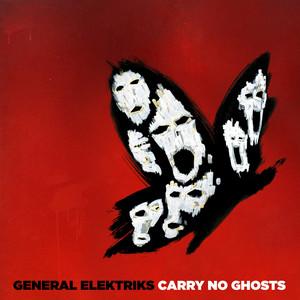 General Elektriks - Carry No Ghosts