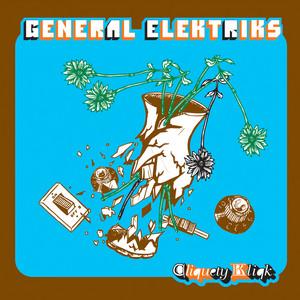 General Elektriks - Cliquety Kliqk