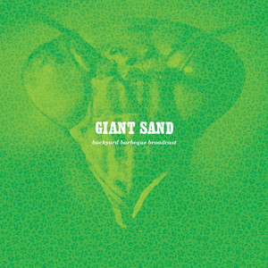 Giant Sand - Backyard Bbq Broadcast (25th Anniversary Edition)