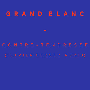 Grand Blanc - Contre-tendresse (flavien Berger Remix)