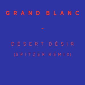 Grand Blanc - Désert Désir (spitzer Remix)