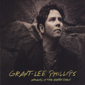 Grant-Lee Phillips - Walking In The Green Corn