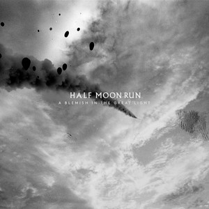 Half Moon Run - A Blemish In The Great Light