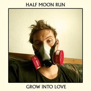 Half Moon Run - Grow Into Love