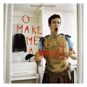 Howard Hughes - O Make Me A Mask