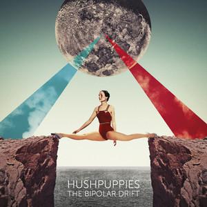 Hushpuppies - The Bipolar Drift