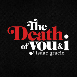 Isaac Gracie - The Death Of You & I – Ep