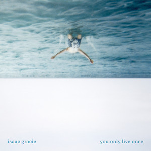 Isaac Gracie - You Only Live Once