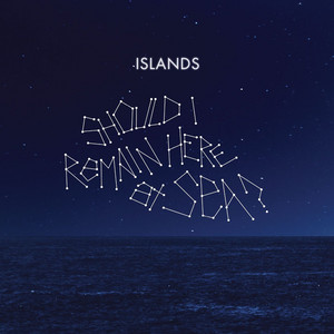 Islands - Should I Remain Here At Sea?