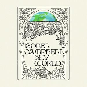 Isobel Campbell - Hey World / Runnin' Down A Dream / Ant Life