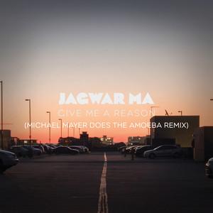 Jagwar Ma - Give Me A Reason (michael Mayer Does The Amoeba Remix)